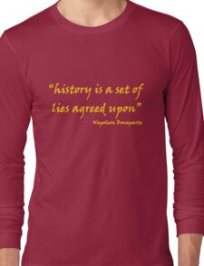 'History Is A Set Of Lies...' Long Sleeve T-Shirt