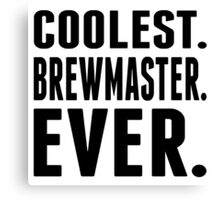 Coolest. Brewmaster. Ever. Canvas Print