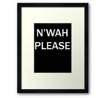 N'wah Please!  Framed Print