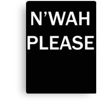 N'wah Please!  Canvas Print