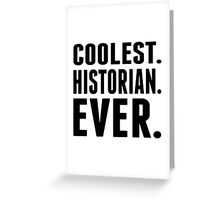 Coolest. Historian. Ever. Greeting Card