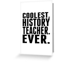 Coolest. History Teacher. Ever. Greeting Card