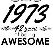 MADE IN 1973 42 YEARS OF BEING AWESOME by badassarts