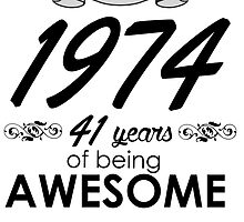 MADE IN 1974 41 YEARS OF BEING AWESOME by badassarts