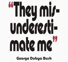 'Misunderestimate?' - from the surreal George Dubya Bush series Baby Tee