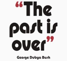 'The past is over' - from the surreal George Dubya Bush series Kids Tee