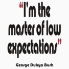 'Master of low expectations' - from the surreal George Dubya Bush series by gshapley