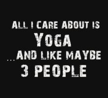 All I care About is Yoga...And Like May be 3 People - T Shirts & Hoodies by cbarts