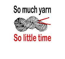 So much yarn.  So little time Photographic Print
