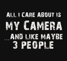 All I care About is My Camera...And Like May be 3 People - T Shirts & Hoodies by cbarts
