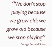 GB Shaw - Grow old because we stop playing... (Amazing Sayings) Kids Clothes