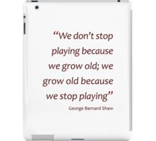GB Shaw - Grow old because we stop playing... (Amazing Sayings) iPad Case/Skin