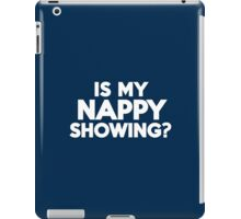 Is my nappy showing? iPad Case/Skin