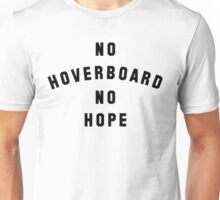No Hoverboard No Hope Unisex T-Shirt