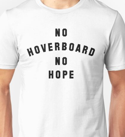 No Hoverboard No Hope Unisex T-Shirt