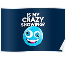 Is my crazy showing? Poster