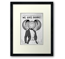 We live inside...our hearts and minds Framed Print