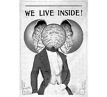 We live inside...our hearts and minds Photographic Print