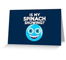 Is my spinach showing? Greeting Card