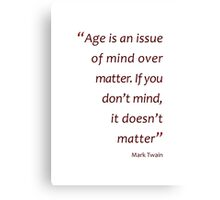 Mark Twain - Age is an issue of mind over matter... (Amazing Sayings) Canvas Print