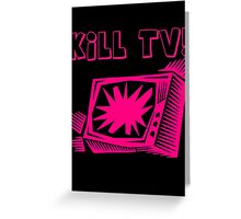 Kill TV by Chillee Wilson Greeting Card
