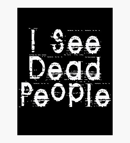 I See Dead People by Chillee Wilson Photographic Print