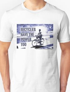 bicycles have the power too Unisex T-Shirt