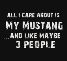 All I care About is My Mustang...And Like May be 3 People - T Shirts & Hoodies by cbarts