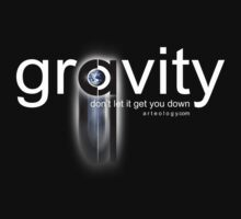gravity dont let it get you down by arteology