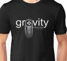 gravity dont let it get you down Unisex T-Shirt