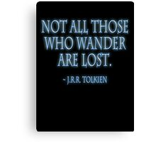 "J.R.R. Tolkien, ""Not all those who wander are lost.""  on BLACK Canvas Print"