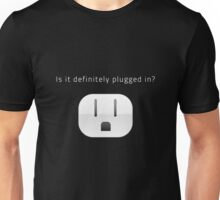 Is it definitely plugged in? Unisex T-Shirt