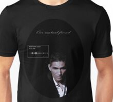 Our mutual friend Unisex T-Shirt