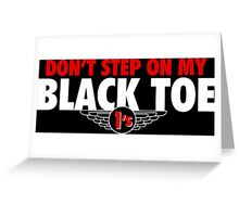 Don't Step on Black Toe 1 Greeting Card