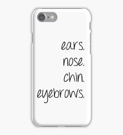 ears. nose. chin. eyebrows. iPhone Case/Skin