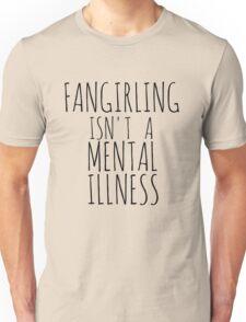 fangirling isn't a mental illness Unisex T-Shirt