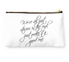 we're all just stories in the end just make it a good one Studio Pouch