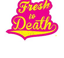 Fresh to Death by OGedits