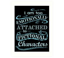 I am too emotionally attached to fictional characters #2 Art Print