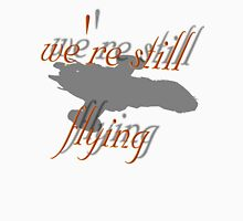 we're still flying Unisex T-Shirt