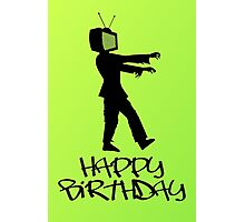 Zombie TV Guy Happy Birthday Greeting Card by Chillee Wilson Photographic Print