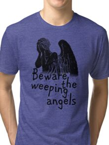 Beware the Weeping Angels  Tri-blend T-Shirt