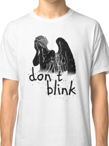 don't blink! Classic T-Shirt