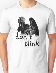 don't blink! T-Shirt
