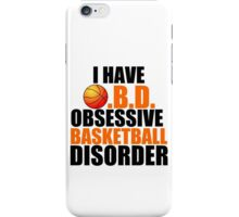 I HAVE O.B,D. OBSESSIVE BASKETBALL DISORDER iPhone Case/Skin