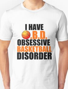 I HAVE O.B,D. OBSESSIVE BASKETBALL DISORDER T-Shirt
