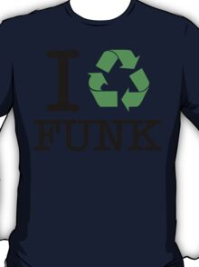 I Recycle Funk T-Shirt