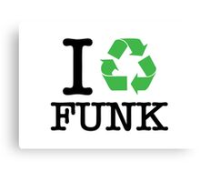 I Recycle Funk Canvas Print