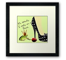 No Such Thing as a Frog Prince Framed Print