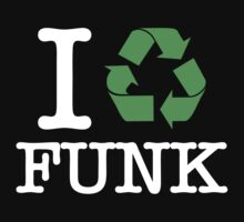I Recycle Funk by forgottentongue